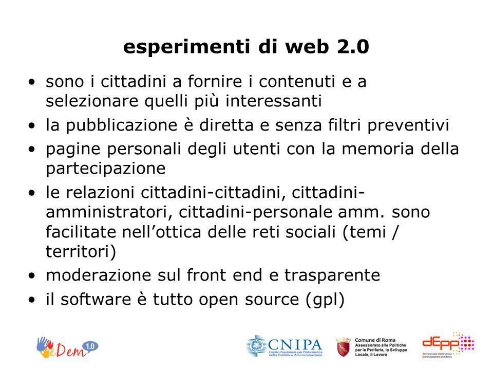 esperimenti di web 2.0 sono i cittadini a fornire i contenuti e a selezionare quelli più interessanti la pubblicazione è diretta e senza filtri preventivi pagine personali degli utenti con la memoria della partecipazione le relazioni cittadini-cittadini, cittadini- amministratori, cittadini-personale amm.