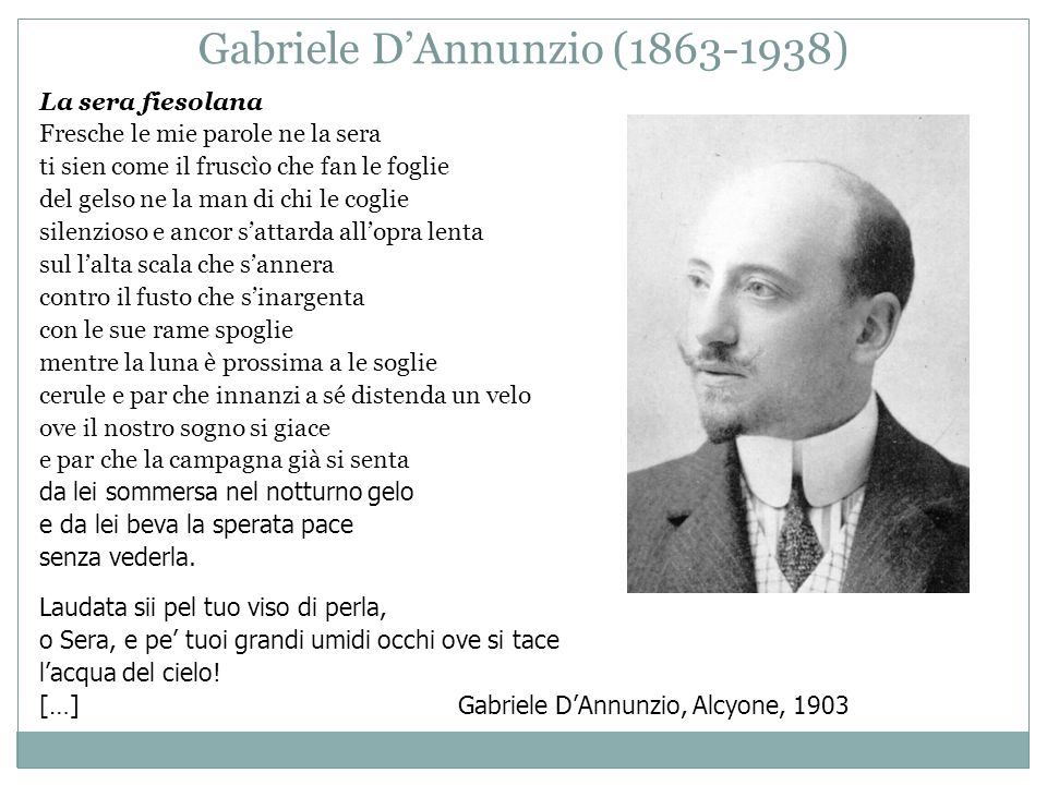 Gabriele D'Annunzio (1863-1938) La sera fiesolana Fresche le mie parole ne la sera ti sien come il fruscìo che fan le foglie del gelso ne la man di ch