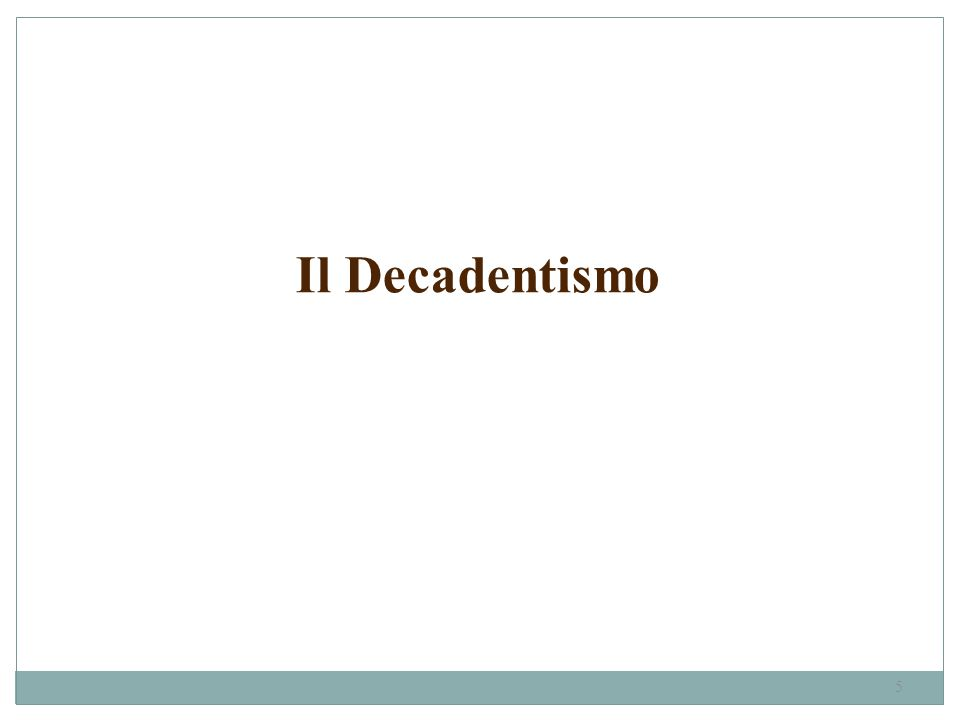 5 Il Decadentismo