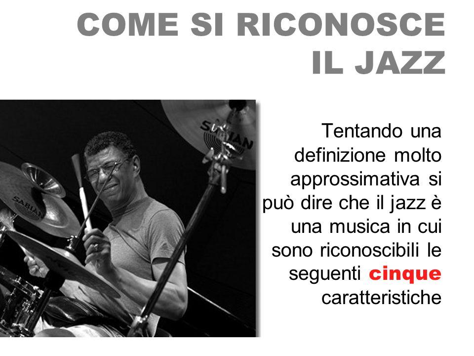 COME SI RICONOSCE IL JAZZ Tentando una definizione molto approssimativa si può dire che il jazz è una musica in cui sono riconoscibili le seguenti cinque caratteristiche