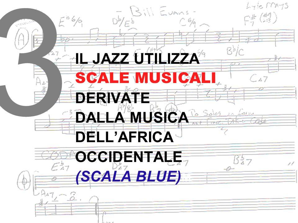 3 IL JAZZ UTILIZZA SCALE MUSICALI DERIVATE DALLA MUSICA DELL'AFRICA OCCIDENTALE (SCALA BLUE) M (