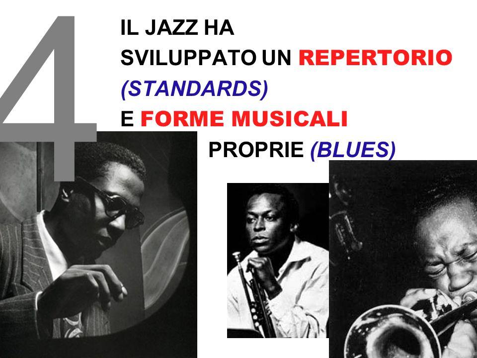 4 IL JAZZ HA SVILUPPATO UN REPERTORIO (STANDARDS) E FORME MUSICALI PROPRIE (BLUES)