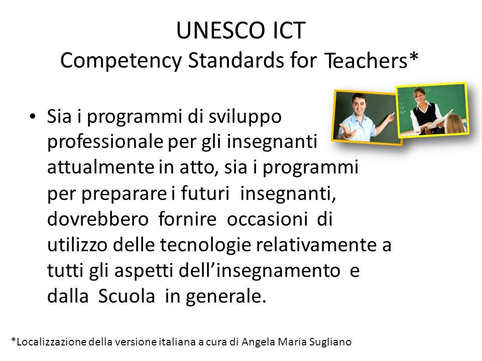 UNESCO ICT Competency Standards for Teachers* Sia i programmi di sviluppo professionale per gli insegnanti attualmente in atto, sia i programmi per pr