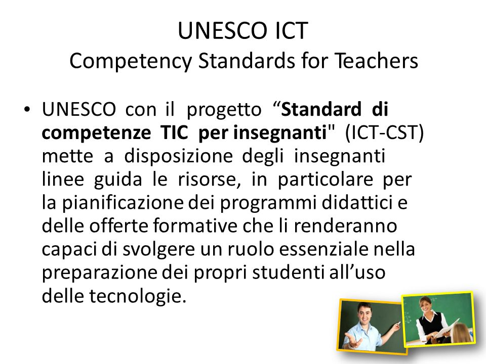 "UNESCO ICT Competency Standards for Teachers UNESCOcon ilprogetto""Standarddi competenzeTICper insegnanti"