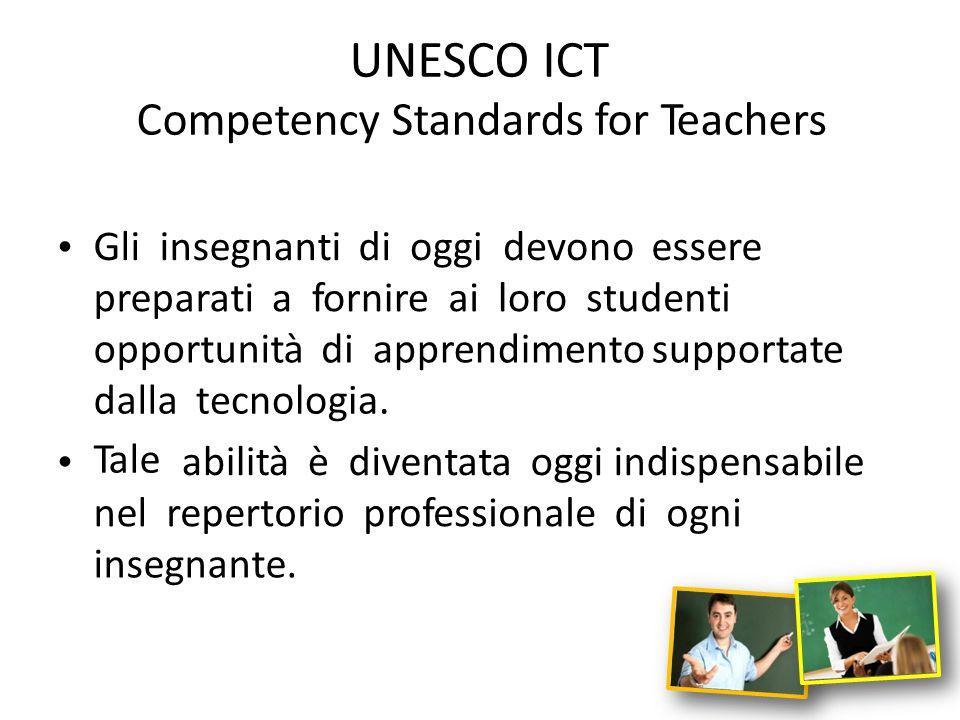 UNESCO ICT Competency Standards for Teachers Gliinsegnantidioggi devonoessere preparatia fornireailorostudenti opportunitàdiapprendimento supportate d
