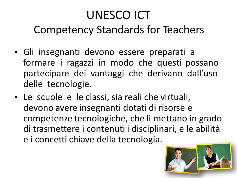 UNESCO ICT Competency Standards for Teachers Gliinsegnantidevonoessereesserepreparatia formareiragazziinmodochequesti possano parteciparedeideivantagg