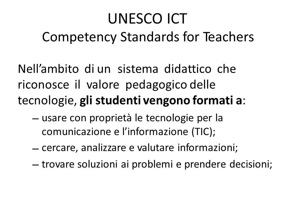 UNESCO ICT Competency Standards for Teachers Nell'ambito di unsistemadidatticoche riconosceilvalorepedagogico delle tecnologie, gli studenti vengono f