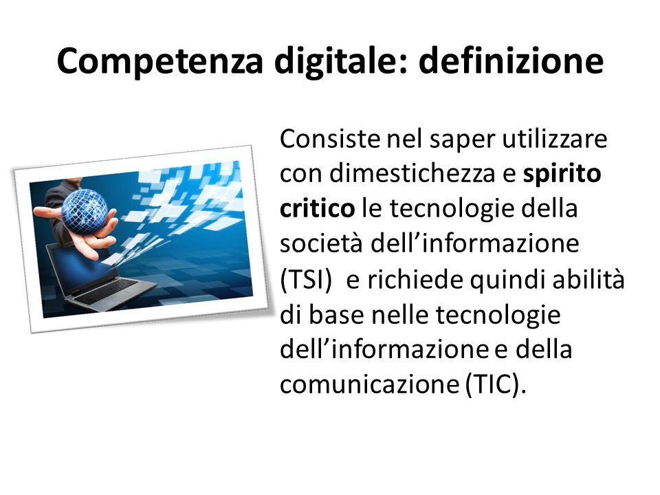 Competenzadigitale: definizione Consiste nel saper utilizzare con dimestichezza e spirito critico le tecnologie della società dell'informazione (TSI)e