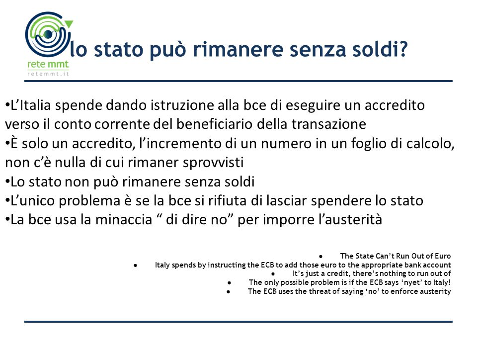 lo stato può rimanere senza soldi? ● The State Can't Run Out of Euro ● Italy spends by instructing the ECB to add those euro to the appropriate bank a