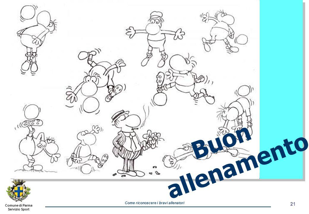 Comune di Parma Servizio Sport Come riconoscere i bravi allenatori 21 Buon allenamento