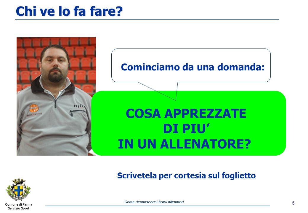 Comune di Parma Servizio Sport Come riconoscere i bravi allenatori 5 COSA APPREZZATE DI PIU' IN UN ALLENATORE.