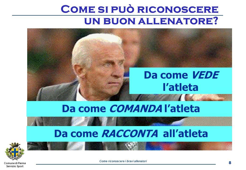 Comune di Parma Servizio Sport Come riconoscere i bravi allenatori Come si può riconoscere un buon allenatore.