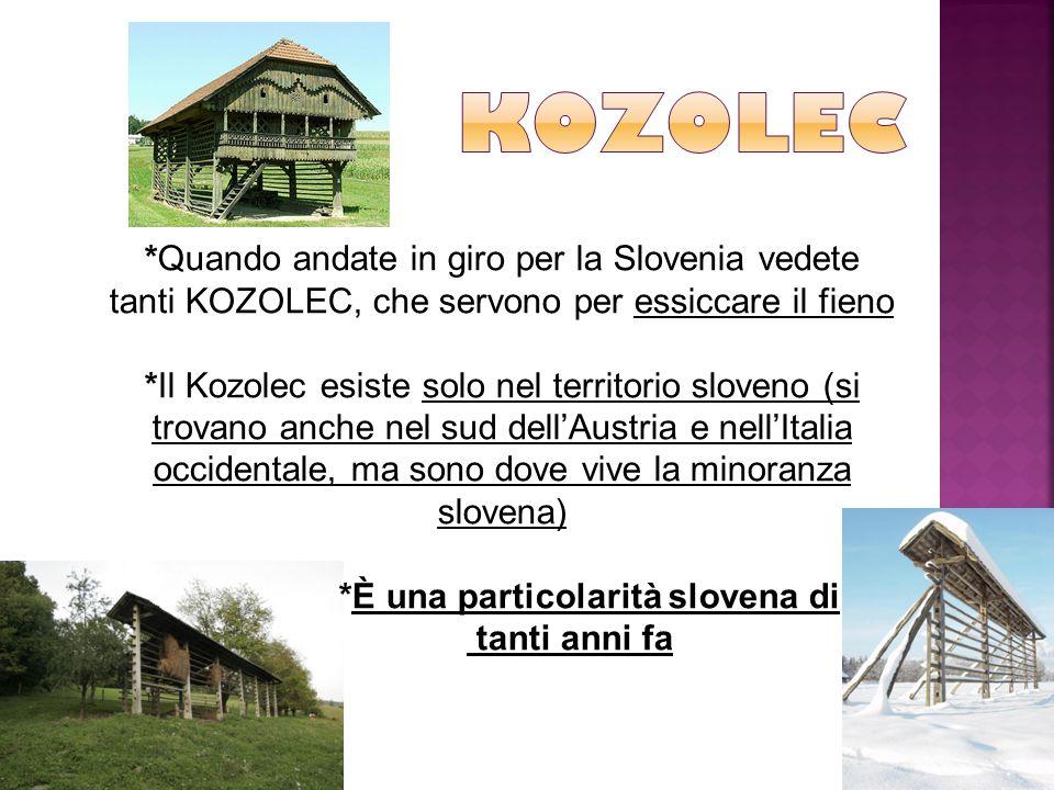 *Quando andate in giro per la Slovenia vedete tanti KOZOLEC, che servono per essiccare il fieno *Il Kozolec esiste solo nel territorio sloveno (si trovano anche nel sud dell'Austria e nell'Italia occidentale, ma sono dove vive la minoranza slovena) *È una particolarità slovena di tanti anni fa