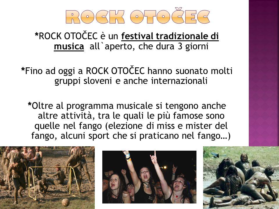 *ROCK OTOČEC è un festival tradizionale di musica all`aperto, che dura 3 giorni *Fino ad oggi a ROCK OTOČEC hanno suonato molti gruppi sloveni e anche internazionali *Oltre al programma musicale si tengono anche altre attività, tra le quali le più famose sono quelle nel fango (elezione di miss e mister del fango, alcuni sport che si praticano nel fango…)