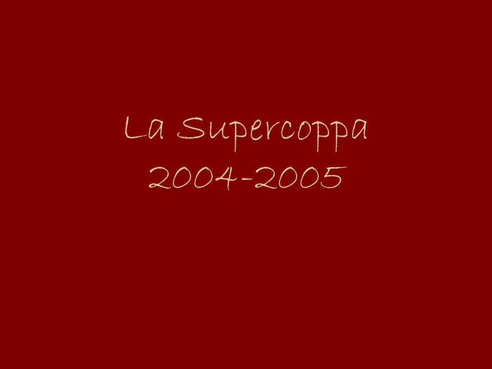 La Supercoppa 2004-2005