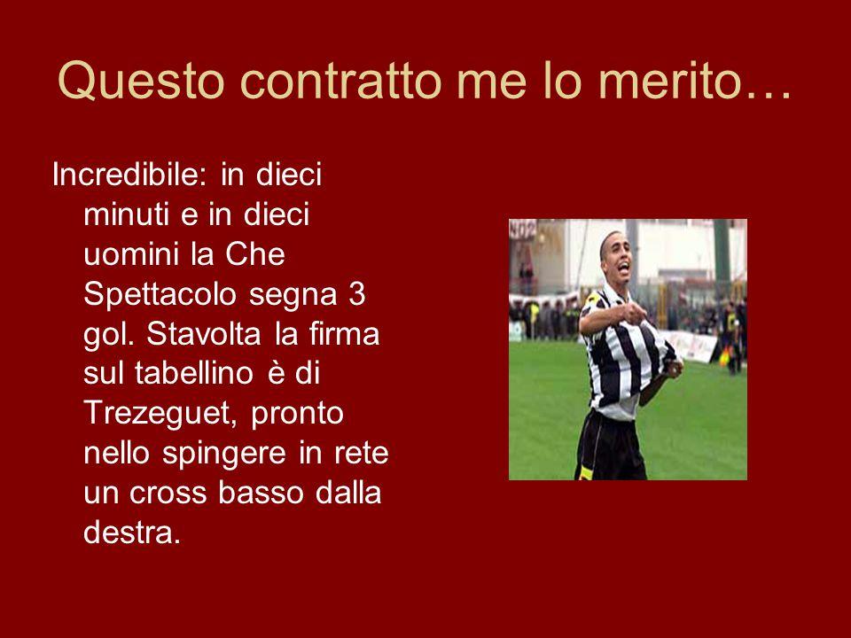 Questo contratto me lo merito… Incredibile: in dieci minuti e in dieci uomini la Che Spettacolo segna 3 gol.