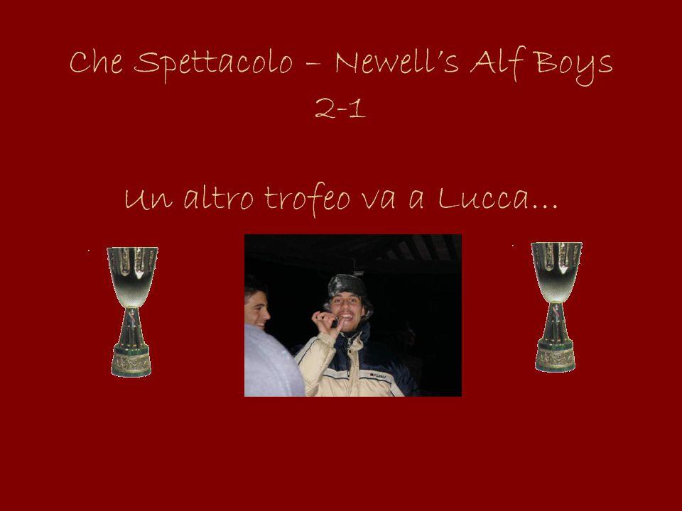 Che Spettacolo – Newell's Alf Boys 2-1 Un altro trofeo va a Lucca…
