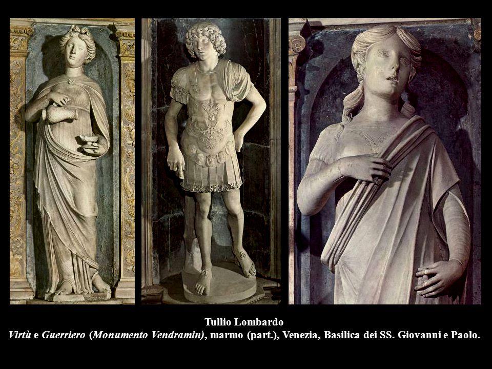 Tullio Lombardo Virtù e Guerriero (Monumento Vendramin), marmo (part.), Venezia, Basilica dei SS. Giovanni e Paolo.