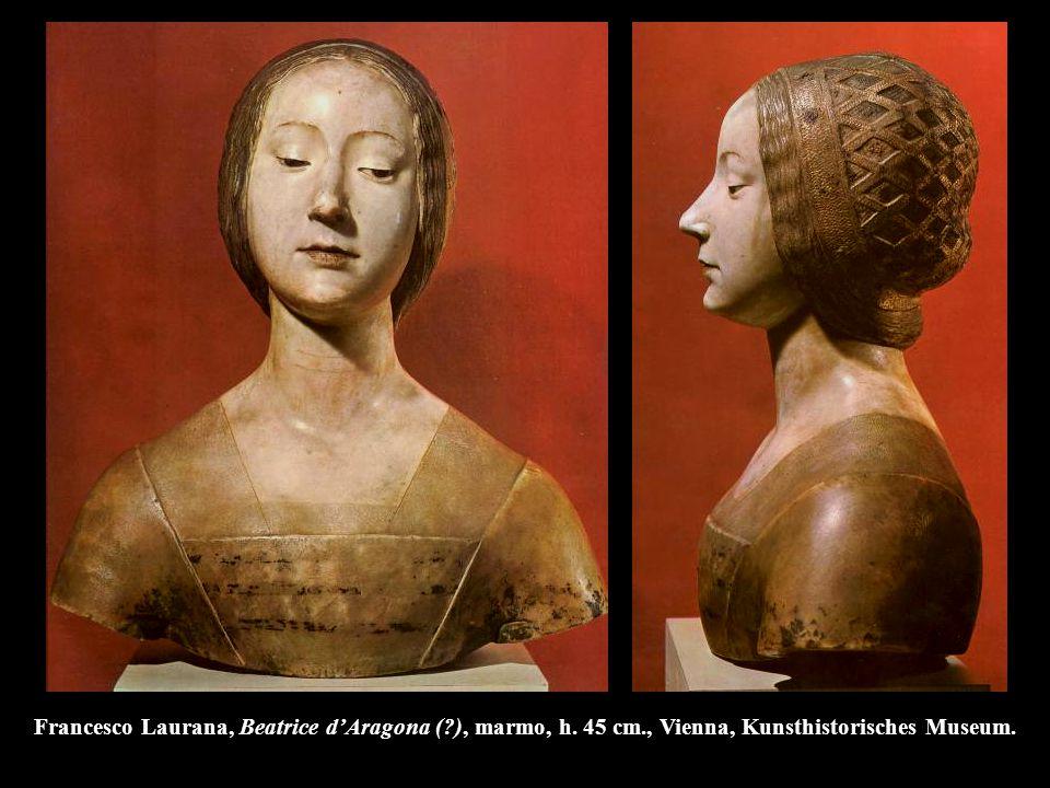 Francesco Laurana, Beatrice d'Aragona (?), marmo, h. 45 cm., Vienna, Kunsthistorisches Museum.
