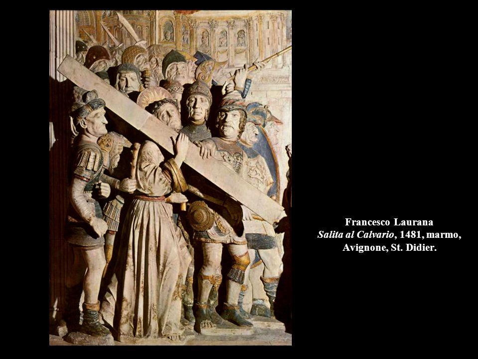 Francesco Laurana Salita al Calvario, 1481, marmo, Avignone, St. Didier.