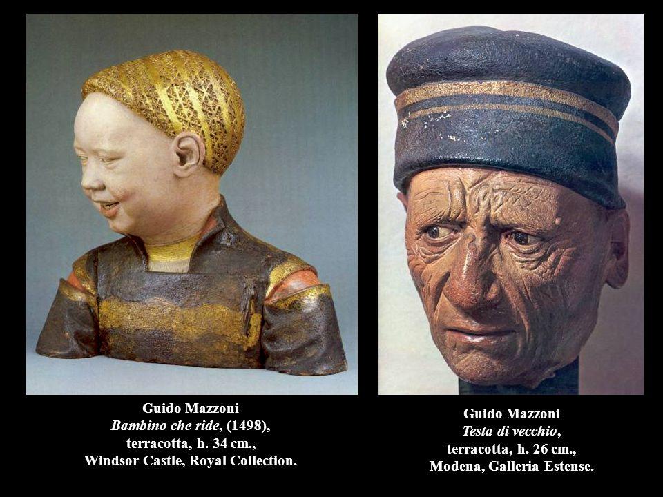 Guido Mazzoni Bambino che ride, (1498), terracotta, h. 34 cm., Windsor Castle, Royal Collection. Guido Mazzoni Testa di vecchio, terracotta, h. 26 cm.