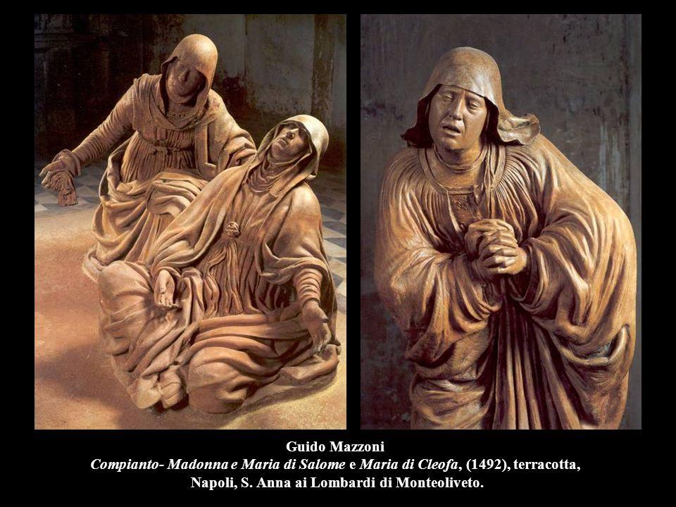 Guido Mazzoni Compianto- Madonna e Maria di Salome e Maria di Cleofa, (1492), terracotta, Napoli, S. Anna ai Lombardi di Monteoliveto.