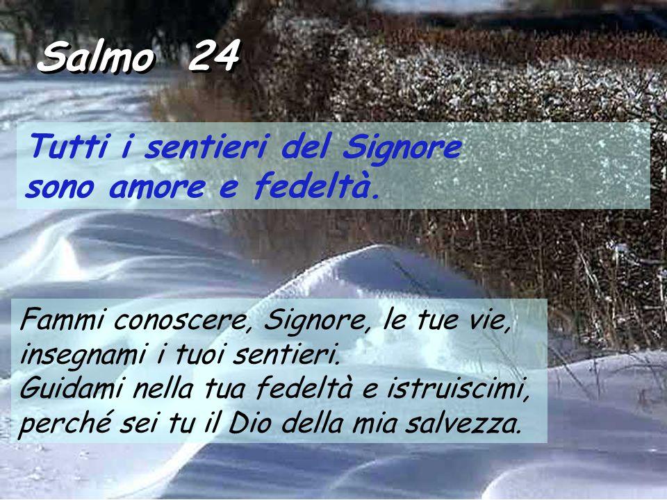 Salmo 24 Tutti i sentieri del Signore sono amore e fedeltà.