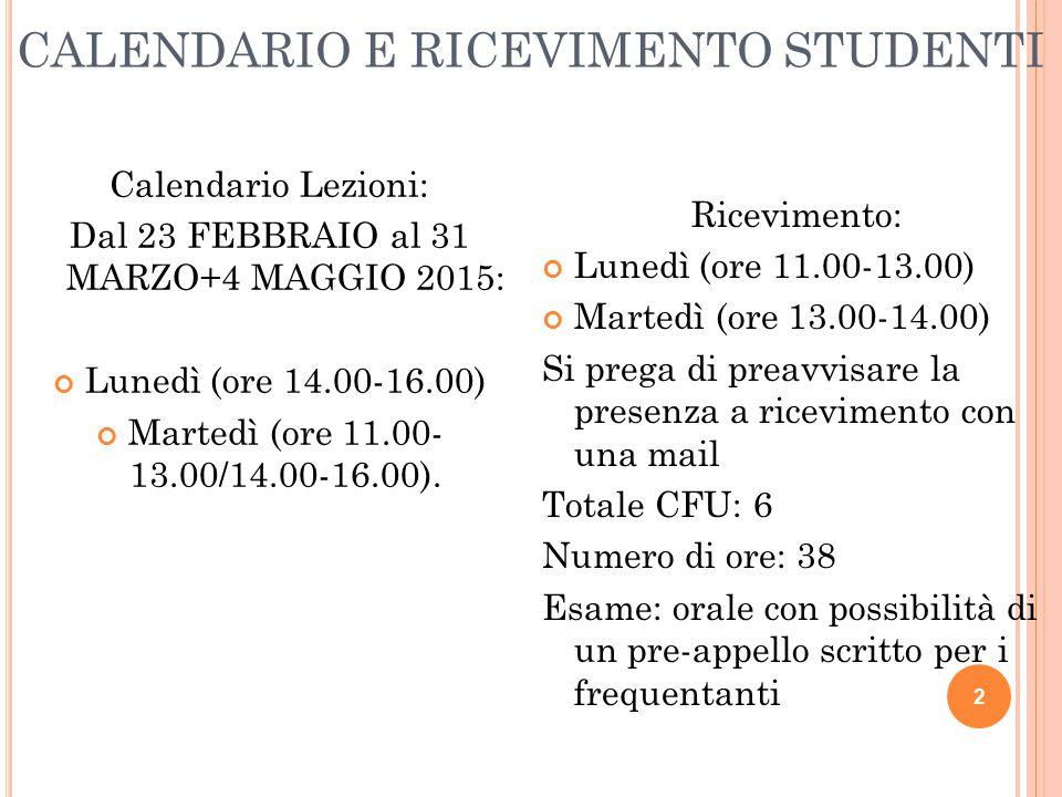 CALENDARIO E RICEVIMENTO STUDENTI 2 Calendario Lezioni: Dal 23 FEBBRAIO al 31 MARZO+4 MAGGIO 2015: Lunedì (ore 14.00-16.00) Martedì (ore 11.00- 13.00/