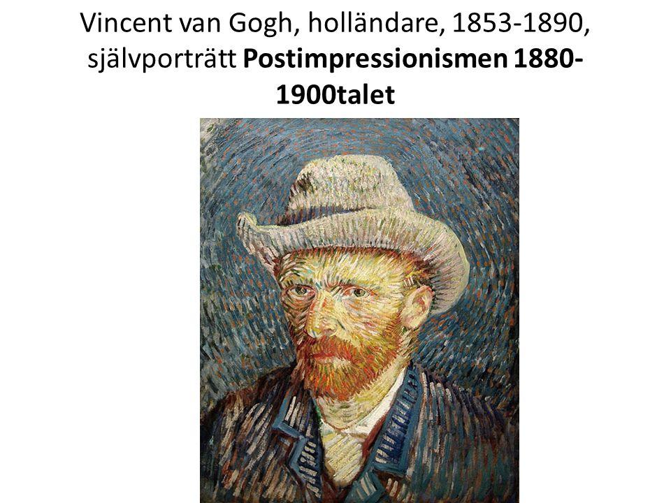 Vincent van Gogh, holländare, 1853-1890, självporträtt Postimpressionismen 1880- 1900talet