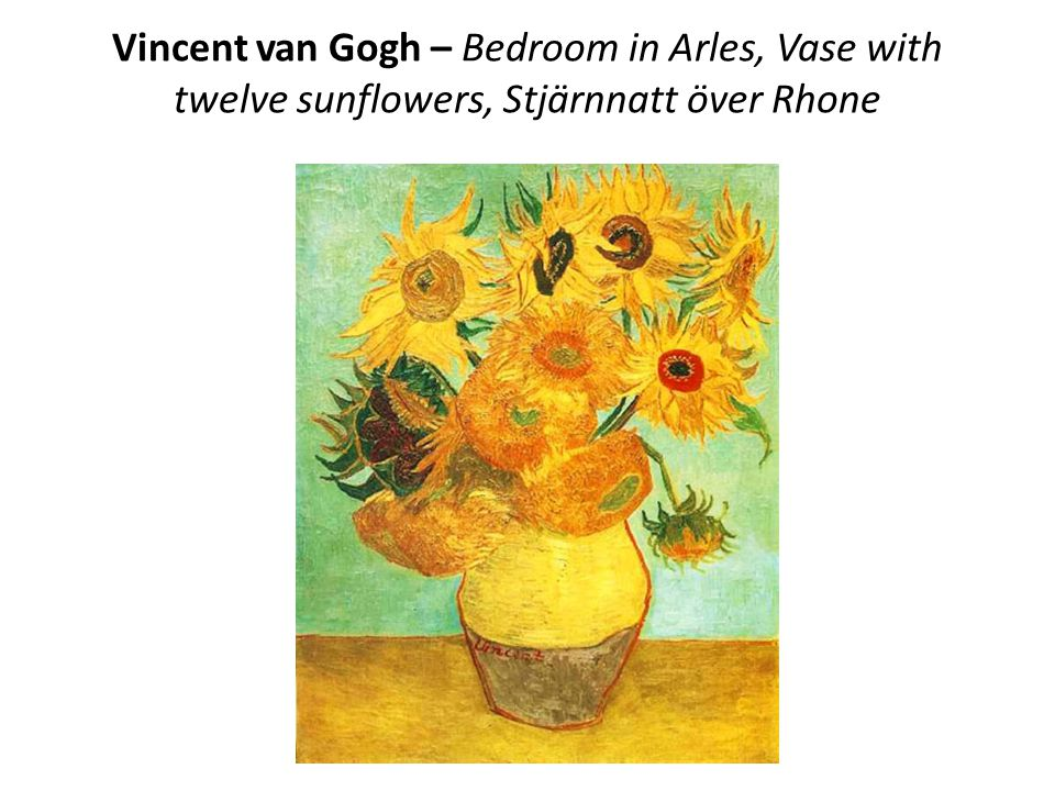 Vincent van Gogh – Bedroom in Arles, Vase with twelve sunflowers, Stjärnnatt över Rhone