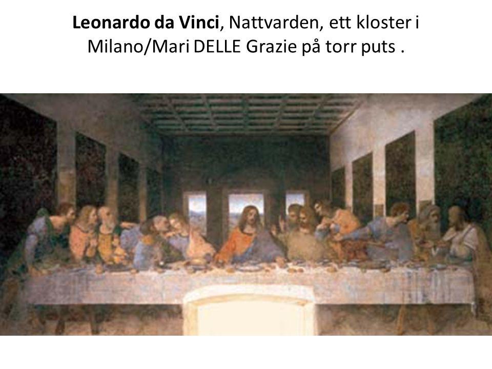 Leonardo da Vinci, Nattvarden, ett kloster i Milano/Mari DELLE Grazie på torr puts.