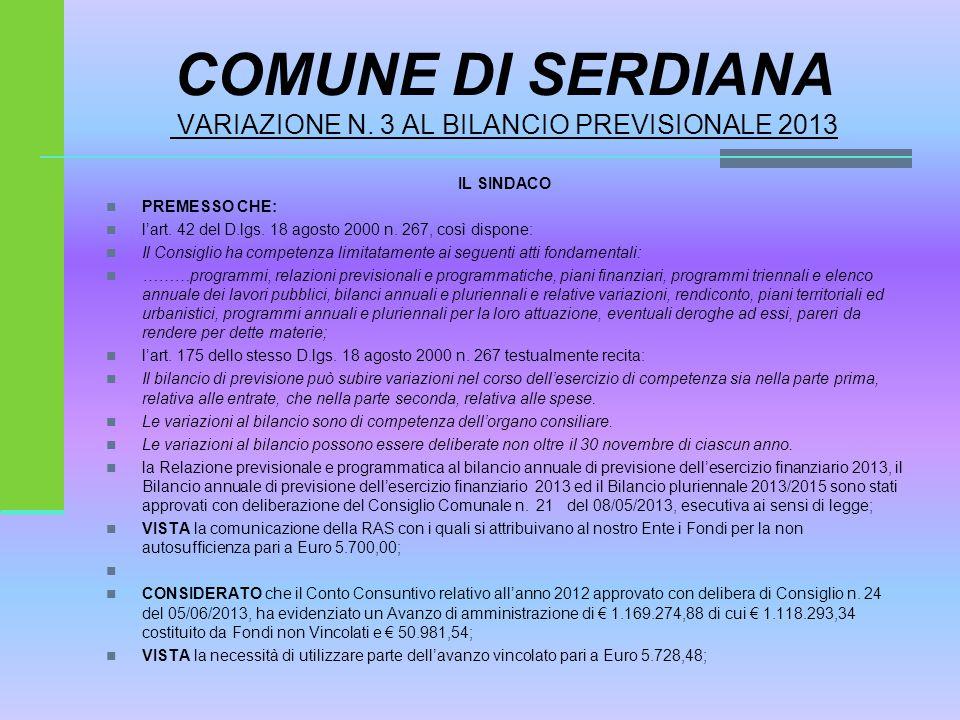 COMUNE DI SERDIANA VARIAZIONE N. 3 AL BILANCIO PREVISIONALE 2013 IL SINDACO PREMESSO CHE: l'art.