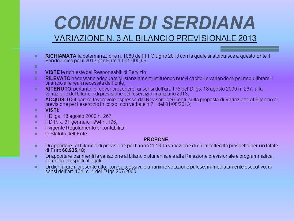 COMUNE DI SERDIANA VARIAZIONE N. 3 AL BILANCIO PREVISIONALE 2013 RICHIAMATA la determinazione n.