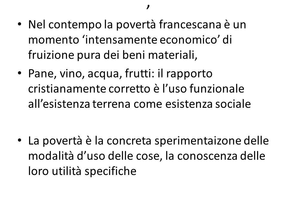 , Nel contempo la povertà francescana è un momento 'intensamente economico' di fruizione pura dei beni materiali, Pane, vino, acqua, frutti: il rappor