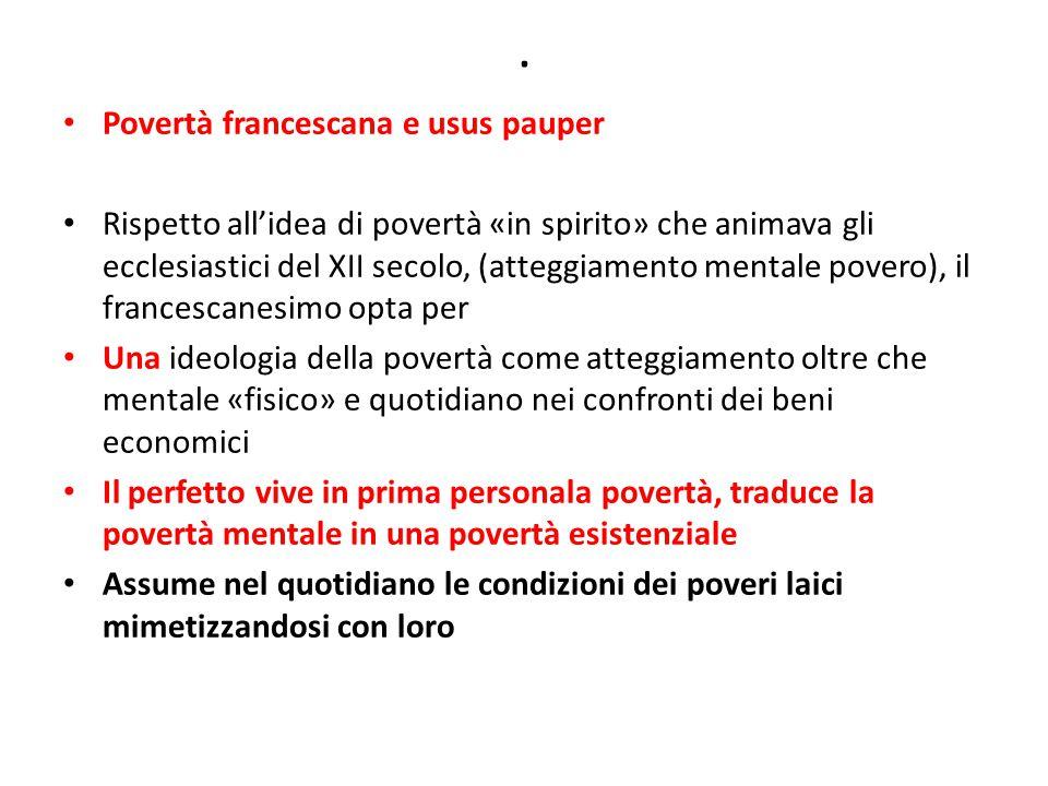 . Povertà francescana e usus pauper Rispetto all'idea di povertà «in spirito» che animava gli ecclesiastici del XII secolo, (atteggiamento mentale pov