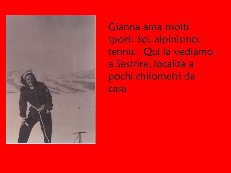 Gianna ama molti sport: Sci, alpinismo, tennis.