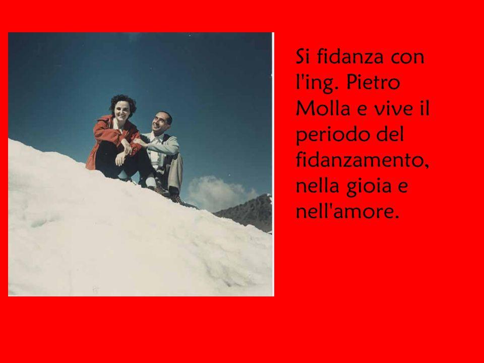 Si fidanza con l ing. Pietro Molla e vive il periodo del fidanzamento, nella gioia e nell amore.