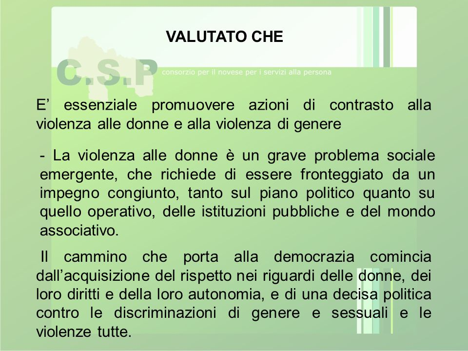 E' essenziale promuovere azioni di contrasto alla violenza alle donne e alla violenza di genere VALUTATO CHE Il cammino che porta alla democrazia comi