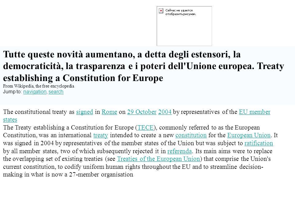 Tutte queste novità aumentano, a detta degli estensori, la democraticità, la trasparenza e i poteri dell'Unione europea. Treaty establishing a Constit