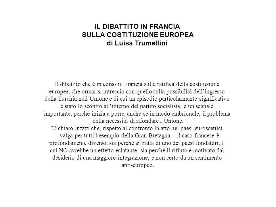 IL DIBATTITO IN FRANCIA SULLA COSTITUZIONE EUROPEA di Luisa Trumellini Il dibattito che è in corso in Francia sulla ratifica della costituzione europe