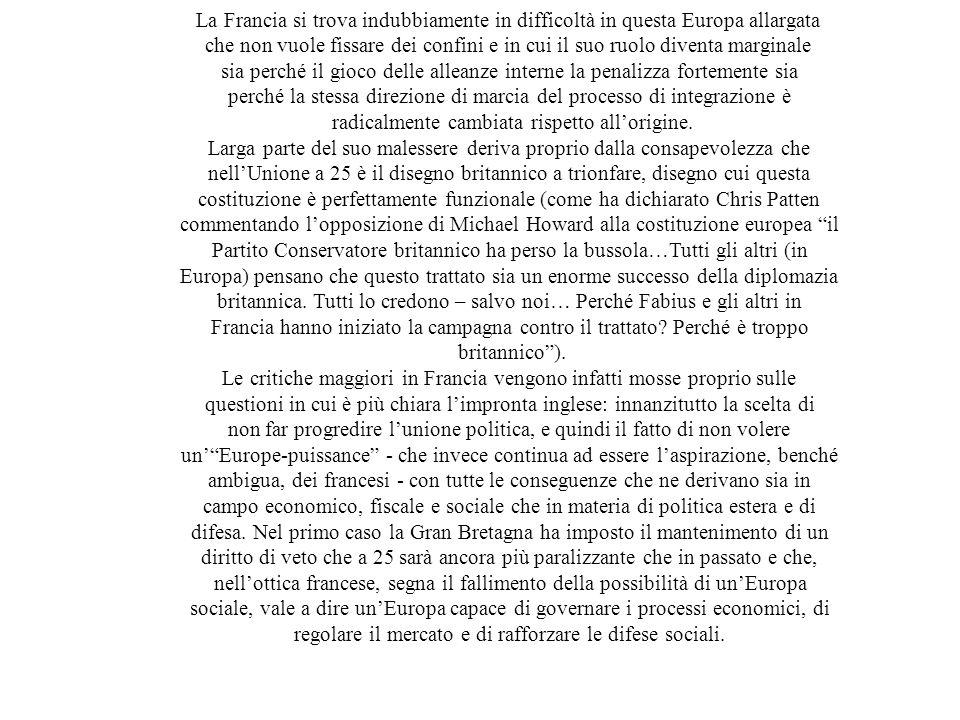 La Francia si trova indubbiamente in difficoltà in questa Europa allargata che non vuole fissare dei confini e in cui il suo ruolo diventa marginale s