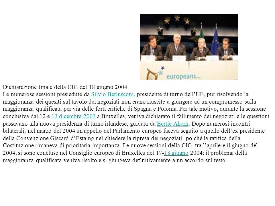 Dichiarazione finale della CIG del 18 giugno 2004 Le numerose sessioni presiedute da Silvio Berlusconi, presidente di turno dell'UE, pur risolvendo la