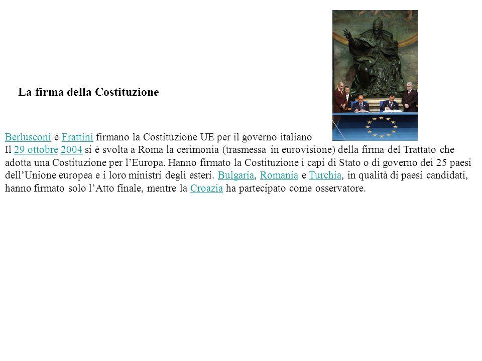 La firma della Costituzione BerlusconiBerlusconi e Frattini firmano la Costituzione UE per il governo italianoFrattini Il 29 ottobre 2004 si è svolta
