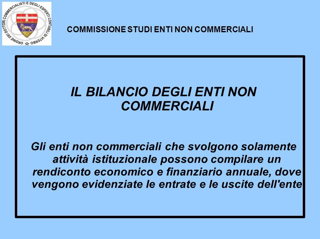 COMMISSIONE STUDI ENTI NON COMMERCIALI IL BILANCIO DEGLI ENTI NON COMMERCIALI Gli enti non commerciali che svolgono solamente attività istituzionale p