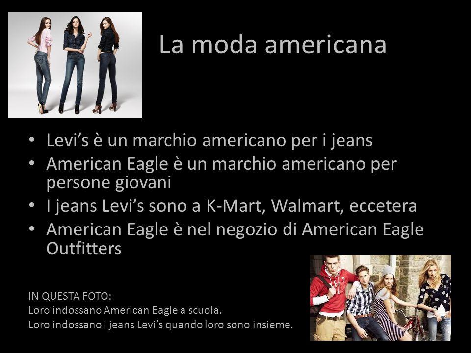 La moda americana Levi's è un marchio americano per i jeans American Eagle è un marchio americano per persone giovani I jeans Levi's sono a K-Mart, Walmart, eccetera American Eagle è nel negozio di American Eagle Outfitters IN QUESTA FOTO: Loro indossano American Eagle a scuola.
