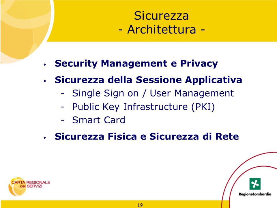 19 Sicurezza - Architettura - Security Management e Privacy Sicurezza della Sessione Applicativa -Single Sign on / User Management -Public Key Infrast