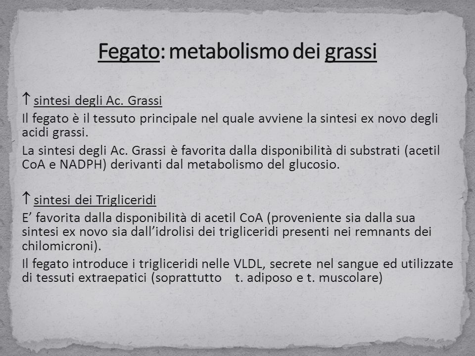  sintesi degli Ac. Grassi Il fegato è il tessuto principale nel quale avviene la sintesi ex novo degli acidi grassi. La sintesi degli Ac. Grassi è fa