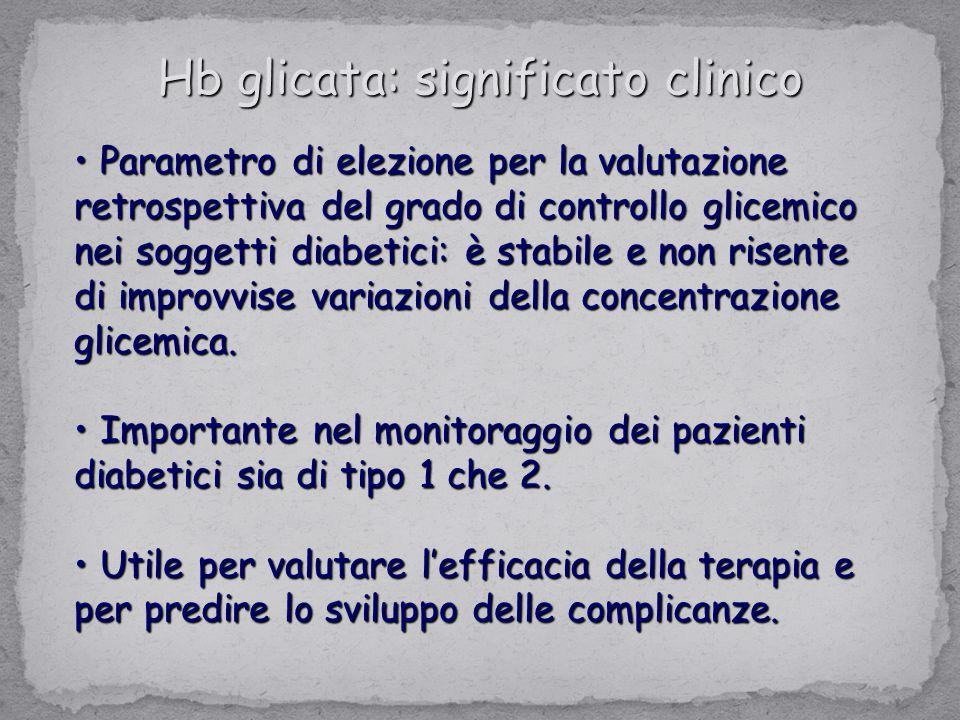 Parametro di elezione per la valutazione retrospettiva del grado di controllo glicemico nei soggetti diabetici: è stabile e non risente di improvvise variazioni della concentrazione glicemica.