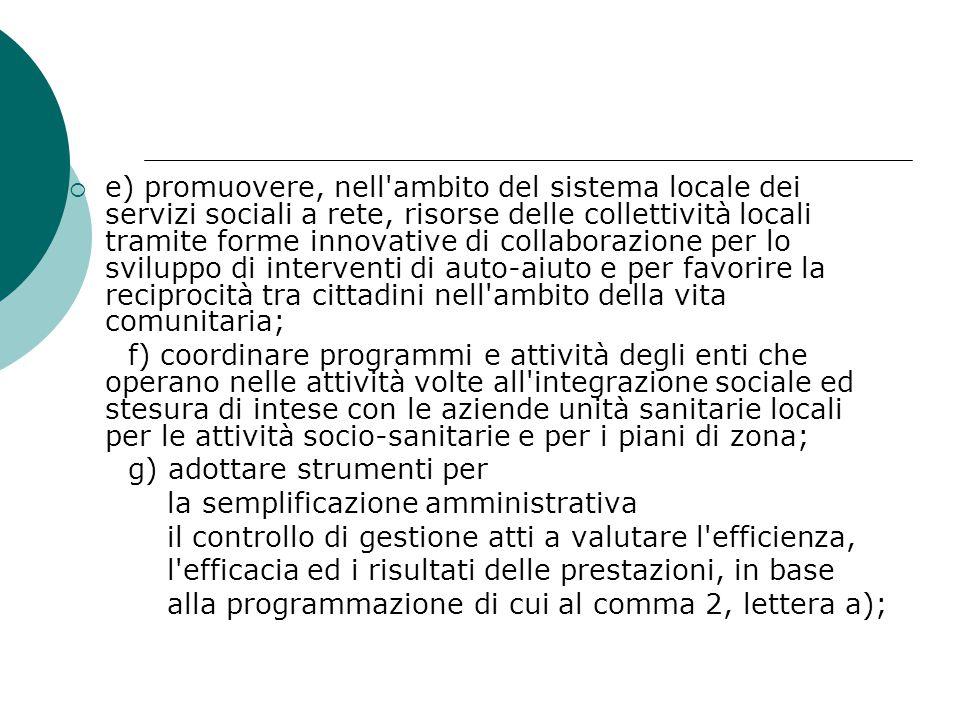  e) promuovere, nell'ambito del sistema locale dei servizi sociali a rete, risorse delle collettività locali tramite forme innovative di collaborazio