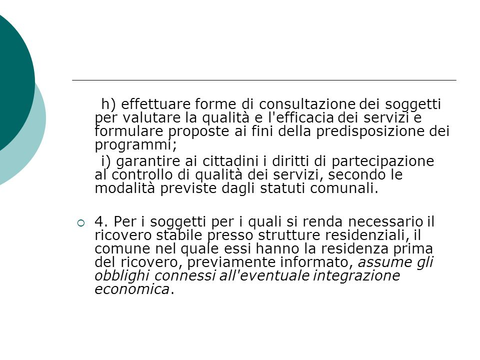 h) effettuare forme di consultazione dei soggetti per valutare la qualità e l'efficacia dei servizi e formulare proposte ai fini della predisposizione